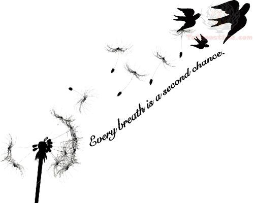 """Every breath is a second chance"" I feel like this tattoo has become way too cliche, but I love the quote"