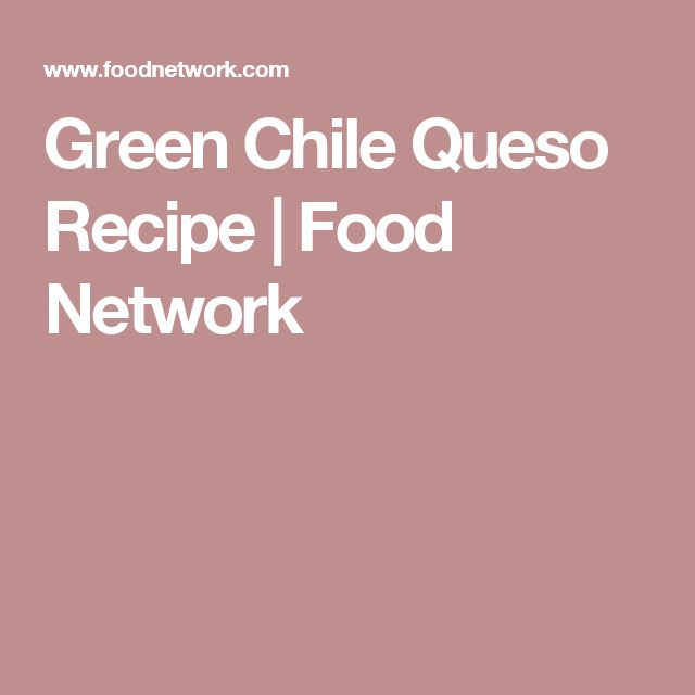 Green Chile Queso Recipe | Food Network