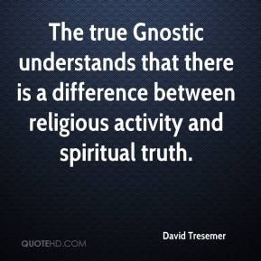 David Tresemer - The true Gnostic understands that there is a difference between religious activity and spiritual truth.