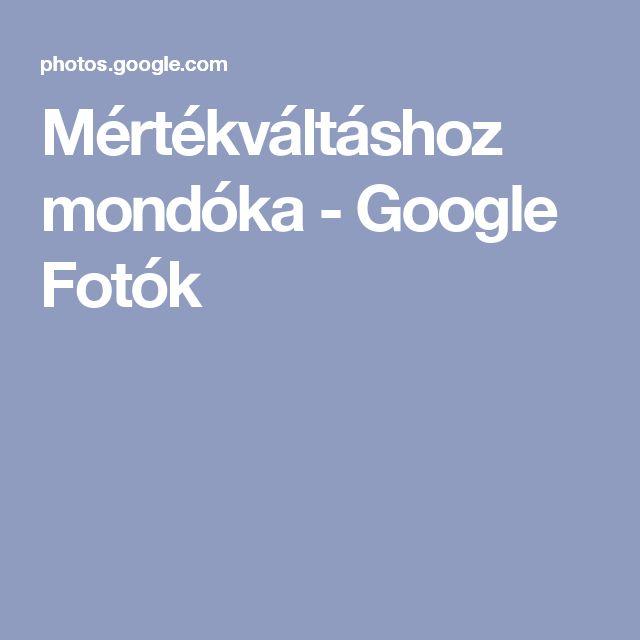 Mértékváltáshoz mondóka - Google Fotók