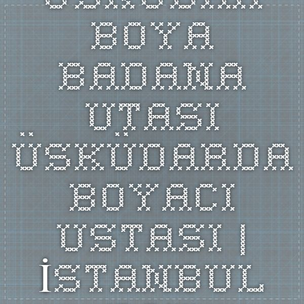 Üsküdar Boya Badana Utası Üsküdarda Boyacı Ustası | İstanbul Boyacı ustası badana boya ustası