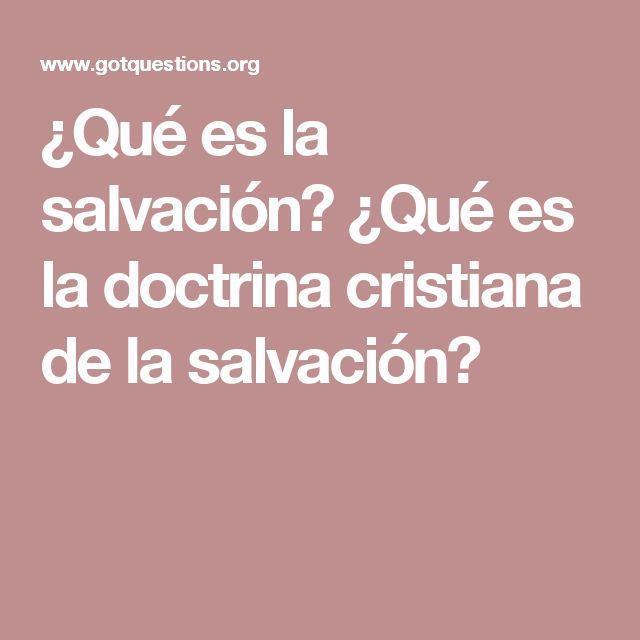 ¿Qué es la salvación? ¿Qué es la doctrina cristiana de la salvación?