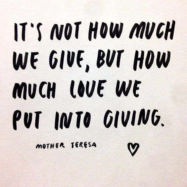 """It's not how much we give, but how much love we put into giving."" - Mother Teresa #GivingTuesday"