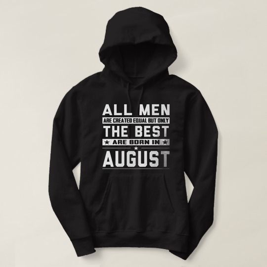 All Men The Best August Custom Hoodie //Price: $31 & FREE Shipping //     #customtshirts #cheapcustomshirts #funnytshirts #theroyaltees #tshirtforman #tshirtforwoman #funnyquotetshirts #graphictees #coolgraphictees #gameofthrone #rickandmorty #likeforlike #tshirts #christmasgift #summer #catlover #birthdaygift #picoftheday #OOTD #giftforman #giftforwoman #streetwear #funnychristmasshirts #halloweencostume #halloweentshirt #tshirt #tshirts #tshirtdesign #funnygift #birthdaygift…