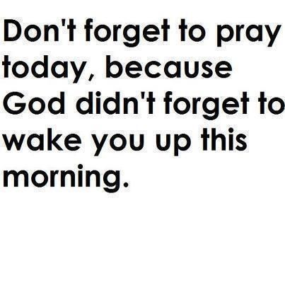 Prayer Quote: Don't forget to pray today, because God.