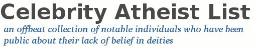 Celebrity Atheist List - a collection of notable individuals who have been public about their lack of belief in deities