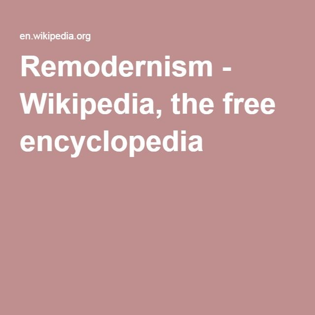 Remodernism - Wikipedia, the free encyclopedia