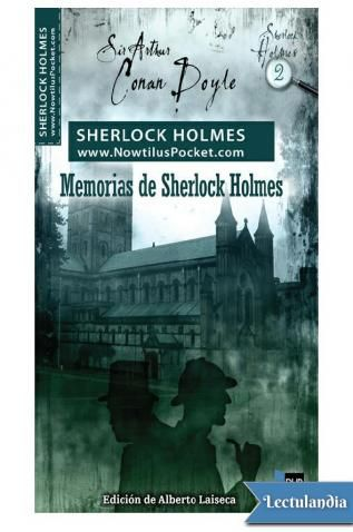 Las Memorias de Sherlock Holmes es una colección de historias de Sherlock Holmes, originariamente publicado en 1894, por Arthur Conan Doyle. Las doce historias (11 en las ediciones americanas) de las Memorias son: 'Estrella de plata ' 'La aventura de l...