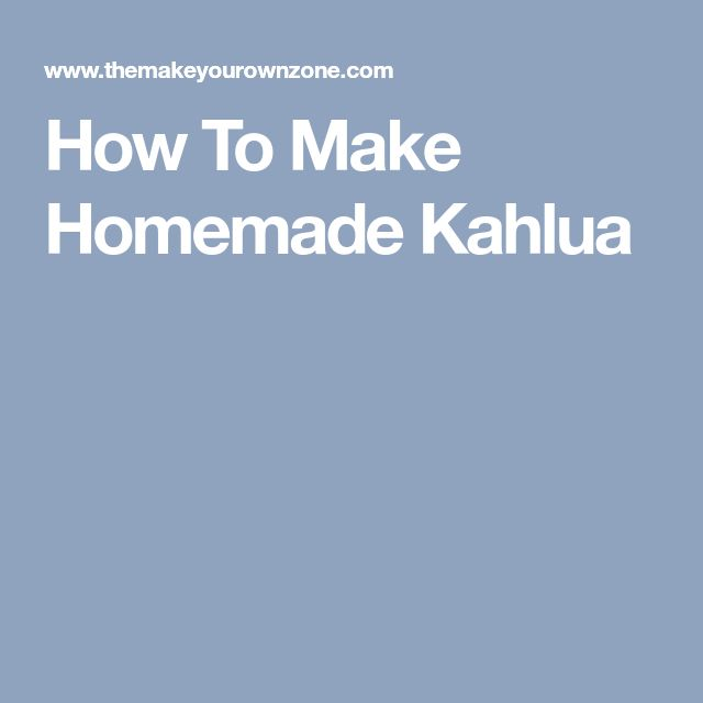 How To Make Homemade Kahlua