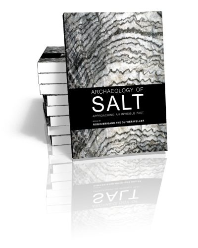 Archaeology of Salt Approaching an invisible past Edited by Robin Brigand & Olivier Weller