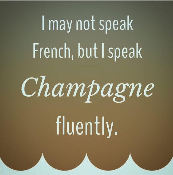 ....I speak Champagne fluently... #Bubbly Quotes