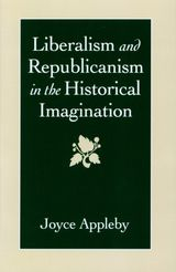 Liberalism and Republicanism in the Historical Imagination ~ Joyce Appleby ~ Harvard University Press ~ 1992