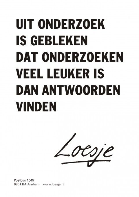 Research has shown that doing research is way more fun than finding the answers. #Loesje #Citaat