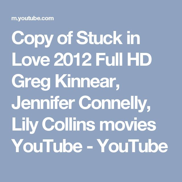 Copy of Stuck in Love 2012 Full HD   Greg Kinnear, Jennifer Connelly, Lily Collins movies   YouTube - YouTube