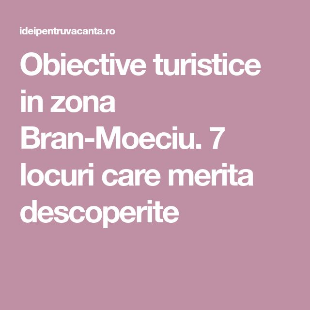 Obiective turistice in zona Bran-Moeciu. 7 locuri care merita descoperite