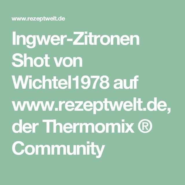Ingwer-Zitronen Shot von Wichtel1978 auf www.rezeptwelt.de, der Thermomix ® Community