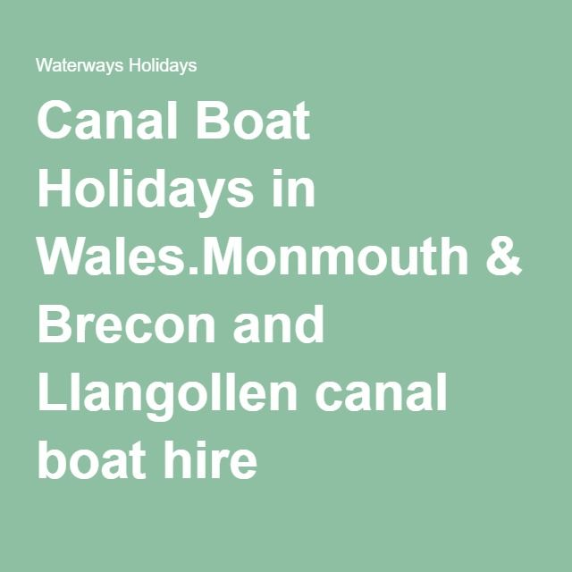 Canal Boat Holidays in Wales.Monmouth & Brecon and Llangollen canal boat hire