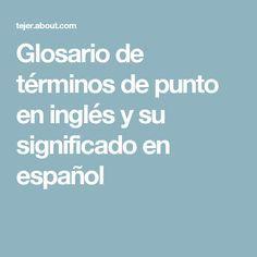 Glosario de términos de punto en inglés y su significado en español