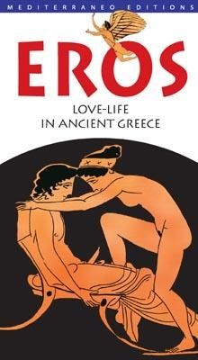 Eros, love life in ancient greece, greek culture, visit greece, holidays,travel, book, mediterraneo editions, www.mediterraneo.gr