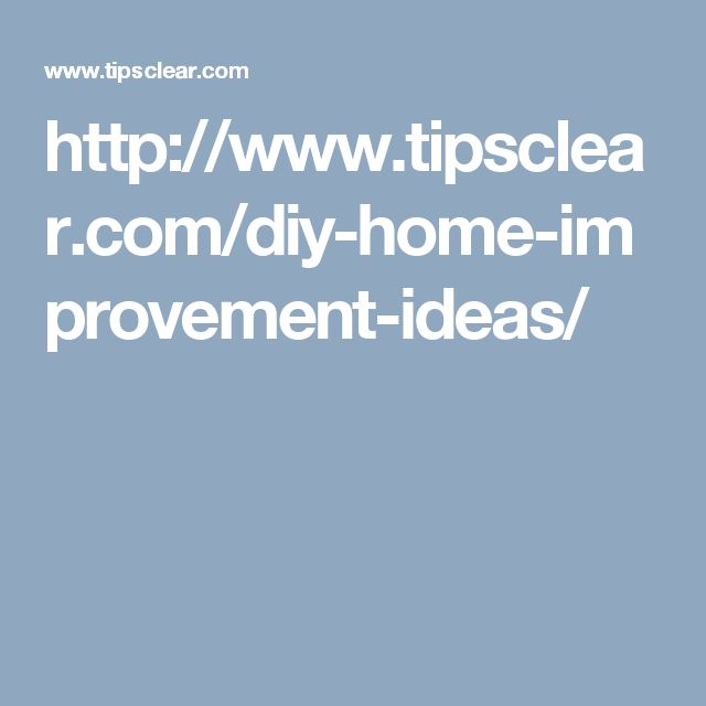 http://www.tipsclear.com/diy-home-improvement-ideas/