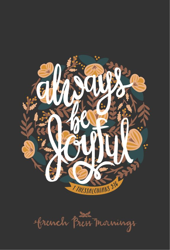 "French Press Mornings - 1 Thessalonians 5:16 - ""Always be joyful"""