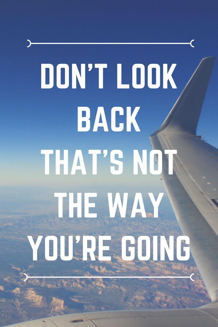 Don't Look Back, That's Not The Way You're Going