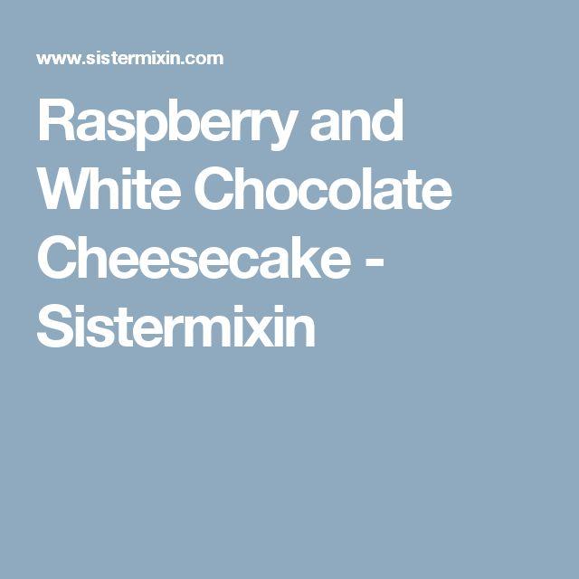 Raspberry and White Chocolate Cheesecake - Sistermixin