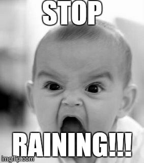 Angry Baby Meme | STOP RAINING!!! | image tagged in memes,angry baby | made w/ Imgflip meme maker