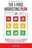 The 1-Page Marketing Plan: Get New Customers Make More Money And Stand Out From The Crowd