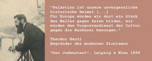 """Zitat Theodor Herzl : Jüdischer Staat ( Israel ) wird ein """"Vorposten gegen die Barbarei"""" Quote Theodor Herzl : jewish staat will become an outpost against asian barbarians"""