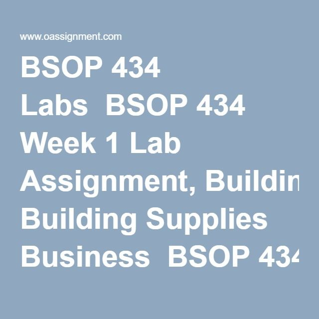 BSOP 434 Labs  BSOP 434 Week 1 Lab Assignment, Building Supplies Business  BSOP 434 Week 2 LabAssignment: Aero Marine Logistics  BSOP 434Week 4 Lab Assignment, Easing Ira's Ire  BSOP 434Week 5 Lab Assignment, Columbia Lumber Products Company  BSOP 434Week 7 Lab Assignment, Warehousing and Distribution