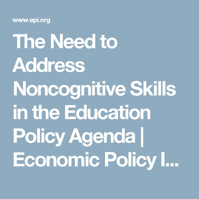 The Need to Address Noncognitive Skills in the Education Policy Agenda | Economic Policy Institute