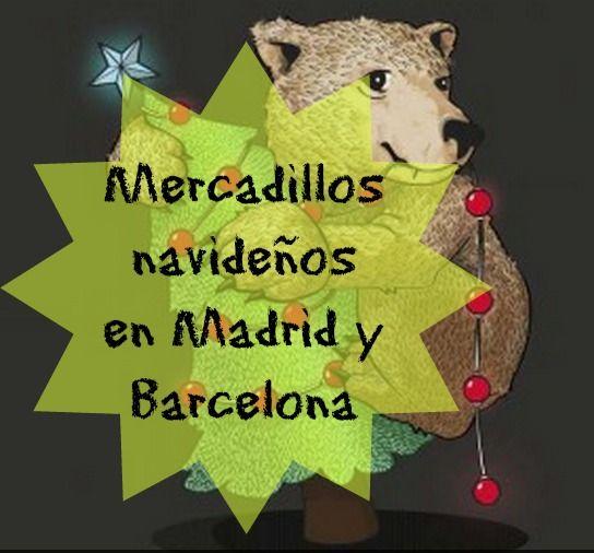 Descubre los mercadillos Navideños en Madrid y en Barcelona ¿Has visitado ya alguno de ellos?