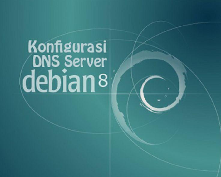 Konfigurasi DNS Server Debian 8 (Jessie)