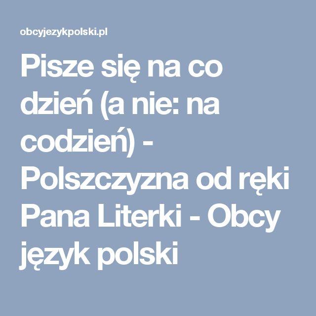 Pisze się na co dzień (a nie: na codzień) - Polszczyzna od ręki Pana Literki - Obcy język polski