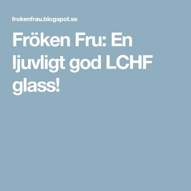 Fröken Fru: En ljuvligt god LCHF glass!