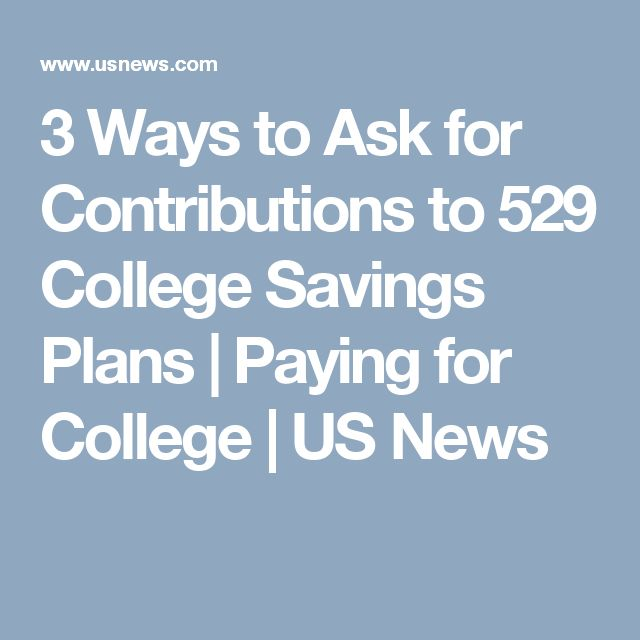 3 Ways to Ask for Contributions to 529 College Savings Plans | Paying for College | US News