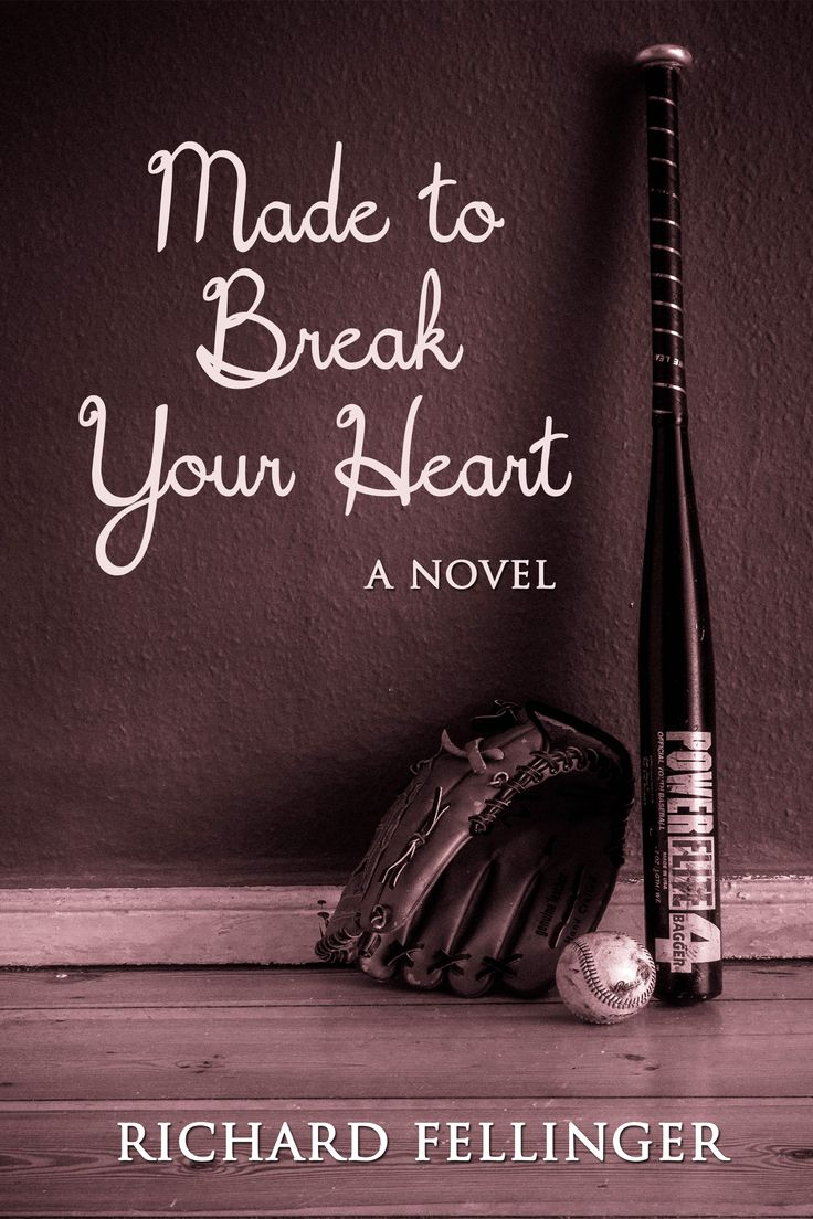 Made to Break Your Heart: A Novel by Richard Fellinger