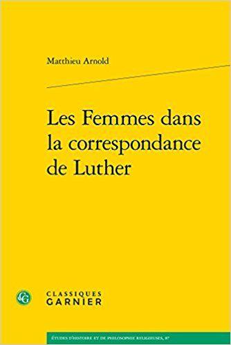 Les Femmes dans la correspondance de Luther - Matthieu Arnold