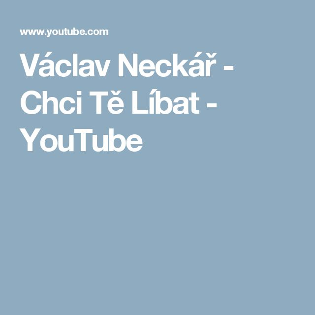 Václav Neckář - Chci Tě Líbat - YouTube