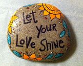 Happy Rock - Let Your Love Shine - Hand-Painted River Rock