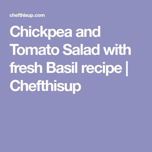 Chickpea and Tomato Salad with fresh Basil recipe   Chefthisup