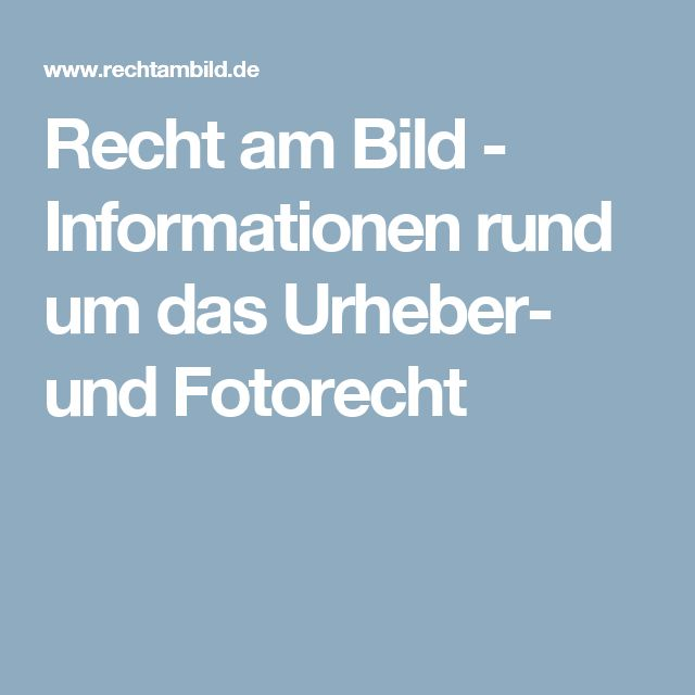 Recht am Bild - Informationen rund um das Urheber- und Fotorecht