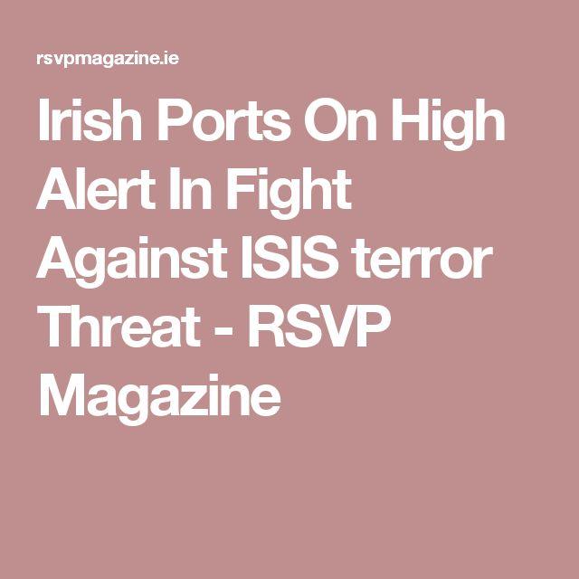 Irish Ports On High Alert In Fight Against ISIS terror Threat - RSVP Magazine