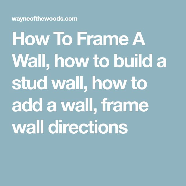 How To Frame A Wall, how to build a stud wall, how to add a wall, frame wall directions