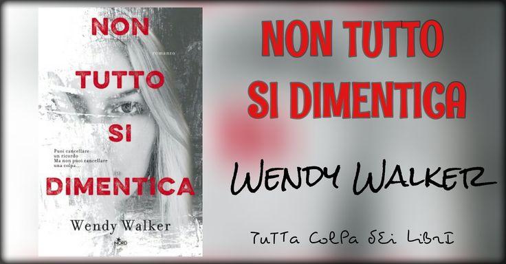 """Anteprima """"Non Tutto Si Dimentica"""" di Wendy Walker"""