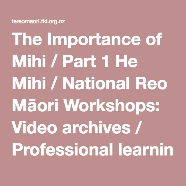 The Importance of Mihi / Part 1 He Mihi / National Reo Māori Workshops: Video archives / Professional learning / Home - Te reo Māori
