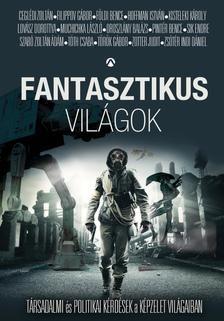 Tóth Csaba [et al.] - FANTASZTIKUS VILÁGOK