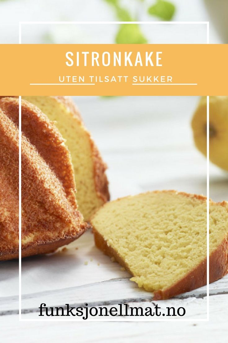 Sitronkake - Funksjonell Mat | Kake oppskrift | Sukkerfri kake | Sunne oppskrifter | Sukrin | Enkel dessert | Sunn dessert