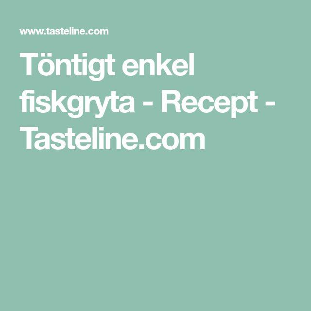 Töntigt enkel fiskgryta - Recept - Tasteline.com